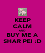 KEEP CALM AND BUY ME A SHAR PEI :D - Personalised Poster A4 size