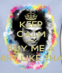 KEEP CALM AND BUY ME A SHIRT LIKE THAT - Personalised Poster A4 size
