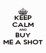 KEEP CALM AND BUY ME A SHOT - Personalised Poster A4 size