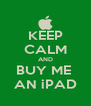 KEEP CALM AND BUY ME  AN iPAD - Personalised Poster A4 size