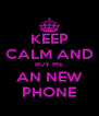 KEEP CALM AND BUY ME AN NEW PHONE - Personalised Poster A4 size