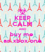 KEEP CALM AND buy me  an xbox one - Personalised Poster A4 size