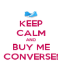 KEEP CALM AND BUY ME CONVERSE! - Personalised Poster A4 size