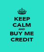 KEEP CALM AND BUY ME CREDIT - Personalised Poster A4 size