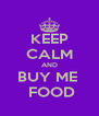 KEEP CALM AND BUY ME   FOOD - Personalised Poster A4 size