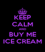 KEEP CALM AND BUY ME ICE CREAM - Personalised Poster A4 size