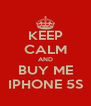 KEEP CALM AND BUY ME IPHONE 5S - Personalised Poster A4 size