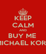 KEEP CALM AND BUY ME  MICHAEL KORS - Personalised Poster A4 size