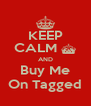 KEEP CALM ^ AND Buy Me On Tagged - Personalised Poster A4 size