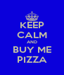 KEEP CALM AND BUY ME PIZZA - Personalised Poster A4 size