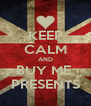 KEEP CALM AND BUY ME  PRESENTS - Personalised Poster A4 size