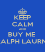 KEEP CALM AND BUY ME  RALPH LAURN! - Personalised Poster A4 size