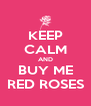 KEEP CALM AND BUY ME RED ROSES - Personalised Poster A4 size