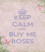 KEEP CALM AND BUY ME ROSES - Personalised Poster A4 size