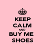 KEEP CALM AND BUY ME  SHOES - Personalised Poster A4 size