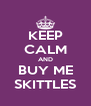 KEEP CALM AND BUY ME SKITTLES - Personalised Poster A4 size