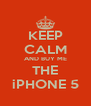 KEEP CALM AND BUY ME THE iPHONE 5 - Personalised Poster A4 size