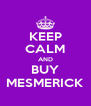 KEEP CALM AND BUY MESMERICK - Personalised Poster A4 size