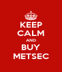 KEEP CALM AND BUY METSEC - Personalised Poster A4 size