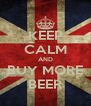KEEP CALM AND BUY MORE BEER - Personalised Poster A4 size