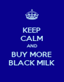 KEEP CALM AND BUY MORE BLACK MILK - Personalised Poster A4 size