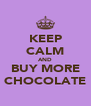 KEEP CALM AND BUY MORE CHOCOLATE - Personalised Poster A4 size