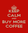 KEEP CALM AND BUY MORE COFFEE - Personalised Poster A4 size