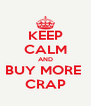 KEEP CALM AND BUY MORE  CRAP - Personalised Poster A4 size