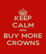 KEEP CALM AND BUY MORE CROWNS - Personalised Poster A4 size