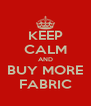 KEEP CALM AND BUY MORE FABRIC - Personalised Poster A4 size