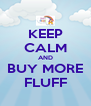 KEEP CALM AND BUY MORE FLUFF - Personalised Poster A4 size