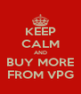 KEEP CALM AND BUY MORE FROM VPG - Personalised Poster A4 size