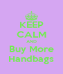 KEEP CALM AND Buy More Handbags - Personalised Poster A4 size