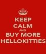 KEEP CALM AND BUY MORE HELLOKITTIES - Personalised Poster A4 size