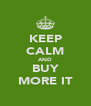 KEEP CALM AND BUY MORE IT - Personalised Poster A4 size