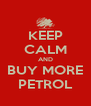 KEEP CALM AND BUY MORE PETROL - Personalised Poster A4 size