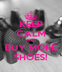 KEEP CALM AND BUY MORE SHOES! - Personalised Poster A4 size