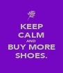 KEEP CALM AND BUY MORE SHOES. - Personalised Poster A4 size