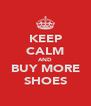 KEEP CALM AND BUY MORE SHOES - Personalised Poster A4 size