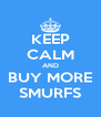 KEEP CALM AND BUY MORE SMURFS - Personalised Poster A4 size