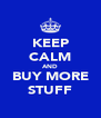 KEEP CALM AND BUY MORE STUFF - Personalised Poster A4 size