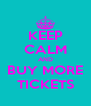 KEEP CALM AND BUY MORE TICKETS - Personalised Poster A4 size