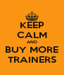 KEEP CALM AND BUY MORE TRAINERS - Personalised Poster A4 size