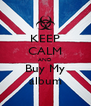 KEEP CALM AND Buy My album - Personalised Poster A4 size
