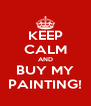 KEEP CALM AND BUY MY PAINTING! - Personalised Poster A4 size