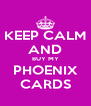 KEEP CALM AND BUY MY PHOENIX CARDS - Personalised Poster A4 size