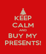 KEEP CALM AND BUY MY PRESENTS! - Personalised Poster A4 size