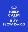 KEEP CALM AND BUY NEW BAGS - Personalised Poster A4 size