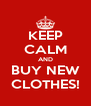 KEEP CALM AND BUY NEW CLOTHES! - Personalised Poster A4 size