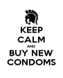 KEEP CALM AND BUY NEW CONDOMS - Personalised Poster A4 size